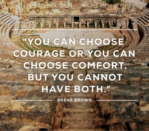 You can choose courage or comfort but you cannot have both quote. This represents key teachings at the Daring Greatly workshop in Houston, TX. I am a therapist who provides counseling in Houston, TX 77006.